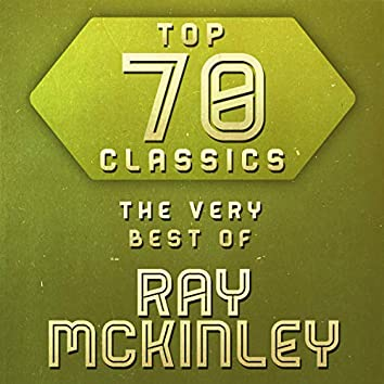 Top 70 Classics - The Very Best of Ray McKinley