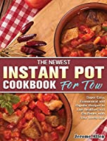 The Newest Instant Pot Cookbook for Two: Super Easy, Economical and Popular Recipes to Live Healthier and Eat Better with Your Loved One