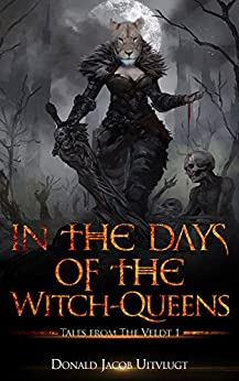 In the Days of the Witch-Queens (Tales from The Veldt Book 1) by [Donald Jacob Uitvlugt]