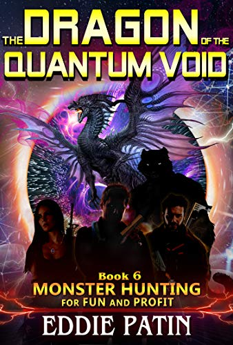 The Dragon of the Quantum Void : (Monster Hunter - Multiverse & Time Travel Sci-fi Adventure) (Monster Hunting for Fun and Profit Book 6) (English Edition)