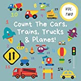 Count The Cars, Trains, Trucks & Planes!: Volume 2 - A Fun Activity Book For 2-5 Year Olds