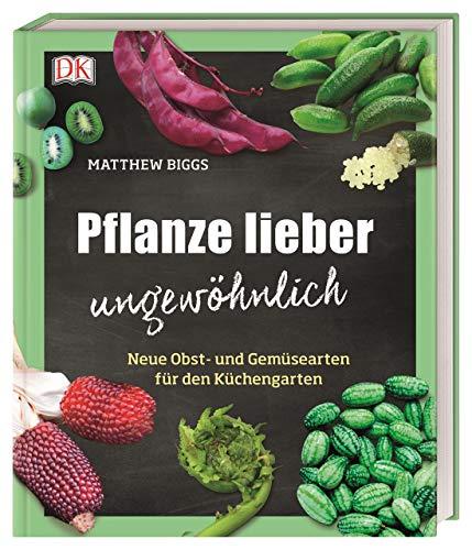 Pflanze lieber ungewöhnlich: Neue Obst- und Gemüsearten für den Küchengarten