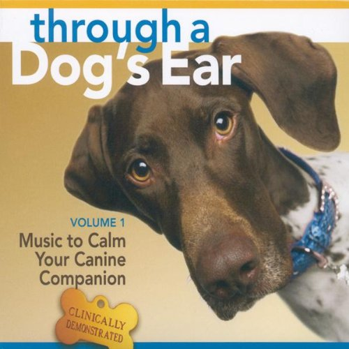 Through A Dog's Ear: Vol 1, Music To Calm Your Canine Companion