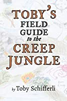 Toby's Field Guide to the Creep Jungle