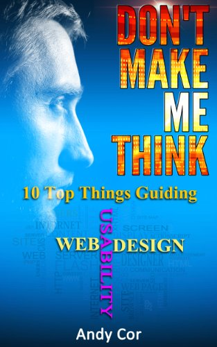Don't Make Me Think: 10 Top Things Guiding Web Usability Design (Lists Book 2) (English Edition)