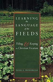 Learning the Language of the Fields: Tilling and Keeping as Christian Vocation by [Daniel G. Deffenbaugh]