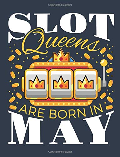 Slot Queens are Born in May: Casino Notebook, Blank Paperback Lined Book for Gamblers to write in, Gambling Log, 150 pages, college ruled
