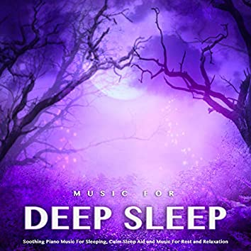 Music For Deep Sleep: Soothing Piano Music For Sleeping, Calm Sleep Aid and Music For Rest and Relaxation