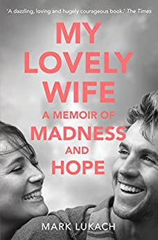 My Lovely Wife: A Memoir of Madness and Hope by [Mark Lukach]