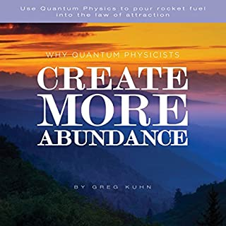 Why Quantum Physicists Create More Abundance                   By:                                                                                                                                 Greg Kuhn                               Narrated by:                                                                                                                                 DJ Holte                      Length: 42 mins     112 ratings     Overall 4.2
