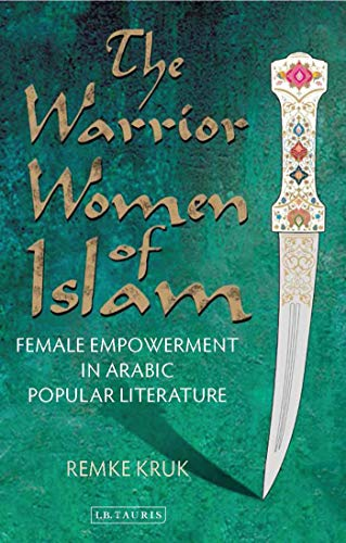 The Warrior Women of Islam: Female Empowerment in Arabic Popular Literature (Library of Middle East History)