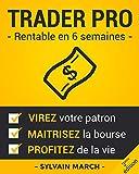 Trader Pro - Rentable en 6 semaines: Virez votre patron, maîtrisez la Bourse, et profitez de la vie ! - Format Kindle - 5,99 €