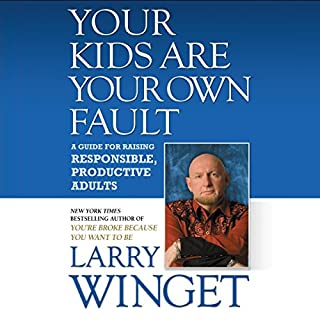 Your Kids Are Your Own Fault     A Guide for Raising Responsible, Productive Adults              By:                                                                                                                                 Larry Winget                               Narrated by:                                                                                                                                 Larry Winget                      Length: 6 hrs and 53 mins     171 ratings     Overall 4.3