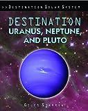Destination Uranus, Neptune, and Pluto (Destination Solar System)