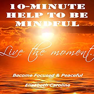 10-Minute Help to Be Mindful: Become Focused & Peaceful audiobook cover art