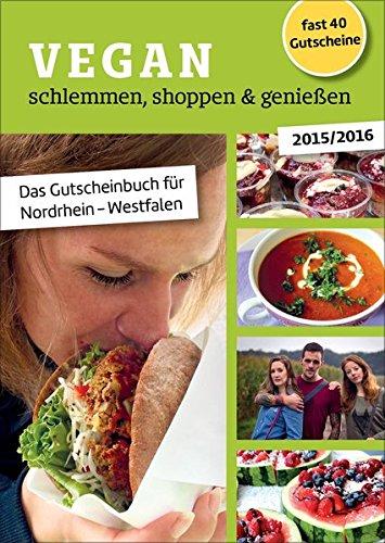 Vegan schlemmen, shoppen & genießen: Das Gutscheinbuch für Nordrhein-Westfalen
