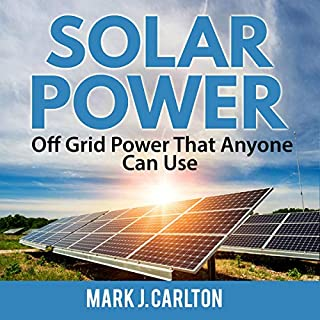 Solar Power: Off Grid Power That Anyone Can Use cover art