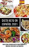 Dieta Keto En Espaol 2021: Gua para Principiantes para Hombres y Mujeres con...