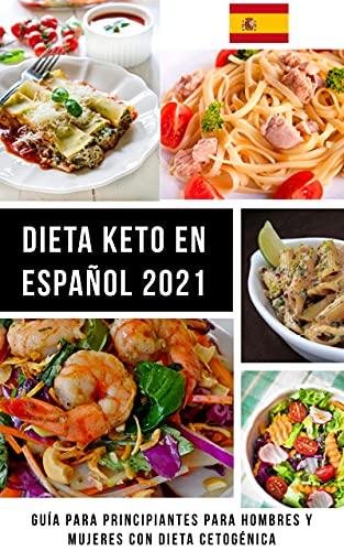 Dieta Keto En Español 2021: Guía para Principiantes para Hombres y Mujeres con Dieta Cetogénica