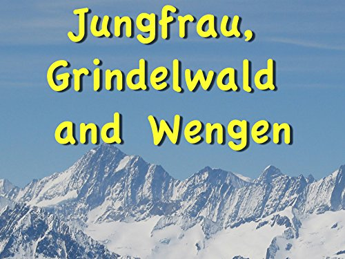 Interlaken: Jungfrau, Grindelwald and Wengen