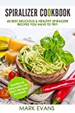 Spiralizer Cookbook: 60 Best Delicious & Healthy Spiralizer Recipes You Have to Try! (Spiralizer Cookbook Series 1)