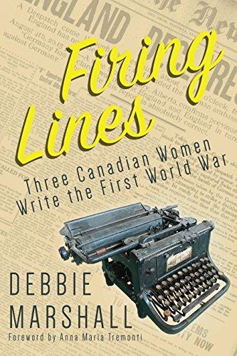 Firing Lines: Three Canadian Women Write the First World War (English Edition)