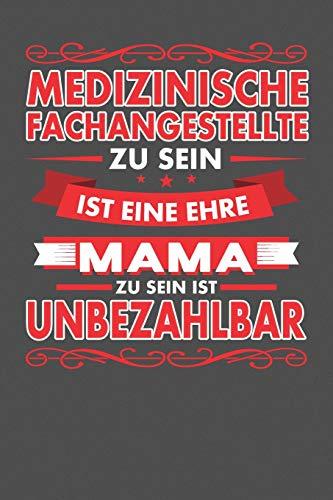 Medizinische Fachangestellte Zu Sein Ist Eine Ehre - Mama Zu Sein Ist Unbezahlbar: Gepunktetes Notizbuch mit 120 Seiten - 15x23cm (in etwa DIN A5)
