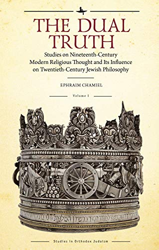 The Dual Truth, Volumes I & II: Studies on Nineteenth-Century Modern Religious Thought and Its Influence on Twentieth-Century Jewish Philosophy (Studies in Orthodox Judaism) (English Edition)