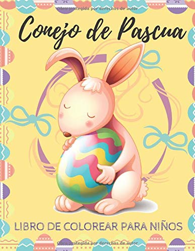 Conejo de Pascua Libro de Colorear Para Niños: Páginas a Color Para Niños Pequeños y Preescolares - Más de 40 Fotos Gigantes y Divertidas Fáciles De Colorear, ¡Un Perfecto Regalo de Pascua!