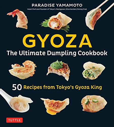 Gyoza: The Ultimate Dumpling Cookbook: 50 Recipes from Tokyo's Gyoza King - Pot Stickers, Dumplings, Spring Rolls and More! (English Edition)