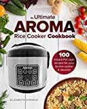 My Ultimate AROMA Rice Cooker Cookbook: 100 illustrated Instant Pot style recipes for your Aroma cooker & steamer (Professional Home Multicookers Book 1)