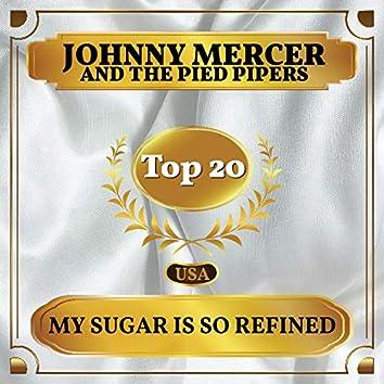 My Sugar Is So Refined (Billboard Hot 100 - No 11)