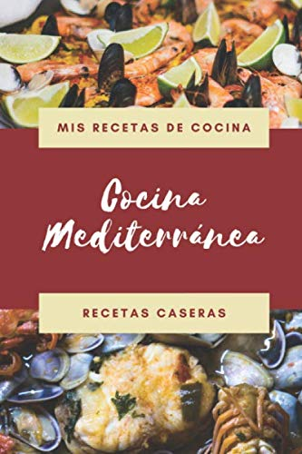 Mis Recetas de Cocina - Cocina Mediterránea - Recetas Caseras: Libro de recetas en blanco para apuntar tus comidas caseras favoritas: cuaderno de ... perfecto como regalo para el chef de la Casa