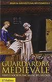 Guardaroba medievale. Vesti e società dal XIII al XVI secolo