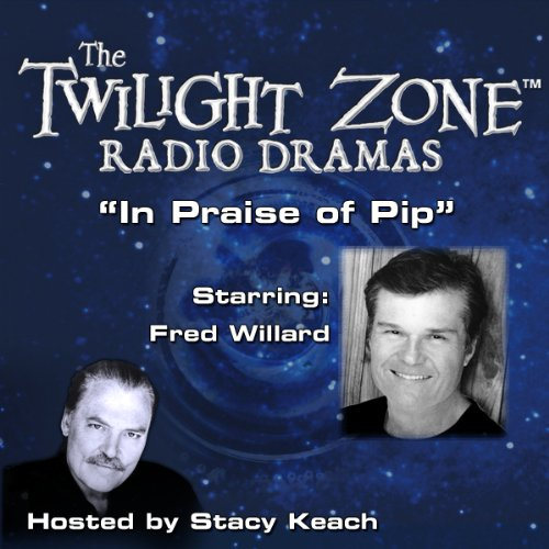 In Praise of Pip     The Twilight Zone Radio Dramas              By:                                                                                                                                 Rod Serling                               Narrated by:                                                                                                                                 Stacy Keach,                                                                                        Fred Willard                      Length: 39 mins     Not rated yet     Overall 0.0