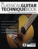 The Classical Guitar Technique Book: The Complete Guide to Mastering Modern Classical Guitar Technique