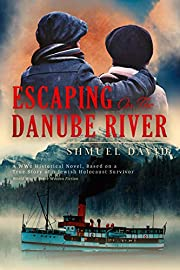 Escaping on the Danube River: A WW2 Historical Novel, Based on a True Story of a Jewish Holocaust Survivor (World War II Brave Women Fiction Book 4)