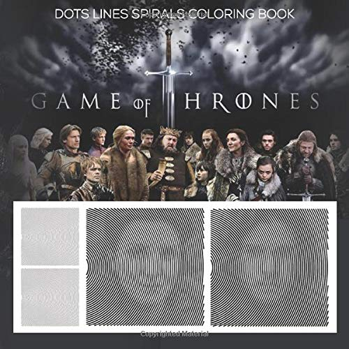 Game of thrones Dots lines Spirals Coloring Book: Discover The Amazing, Exciting Scenery By Game of thrones Dots Lines Spirals Waves Coloring Book, A Great Choice Of Relaxation And Stress Relief