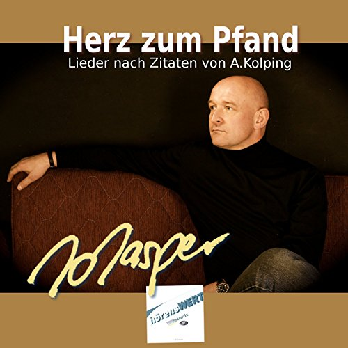 Herz zum Pfand - Lieder nach Zitaten von Adolph Kolping