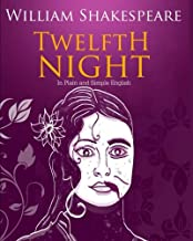 Twelfth Night In Plain and Simple English: A Modern Translation and the Original Version
