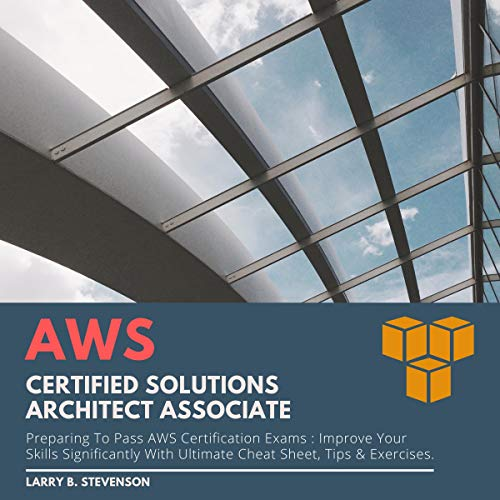 Couverture de AWS Certified Solutions Architect Associate: Preparing to Pass AWS Certification Exams: Improve Your Skills Significantly with Ultimate Cheat Sheet, Tips & Exercises
