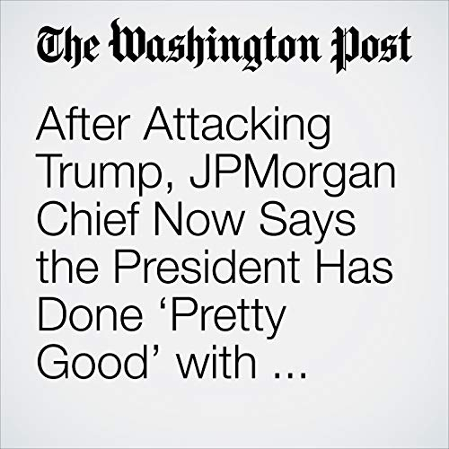 After Attacking Trump, JPMorgan Chief Now Says the President Has Done 'Pretty Good' with Economy copertina