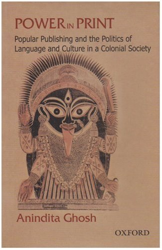 Power in Print: Popular Publishing and the Politics of Language and Culture in a Colonial Society, 1778-1905