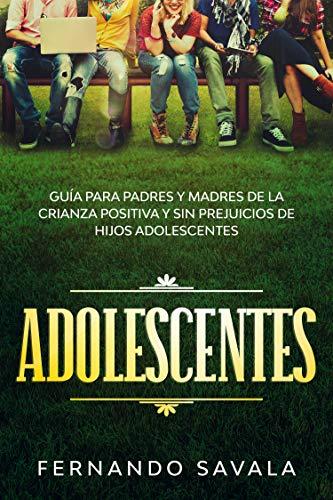 Adolescentes : Guía para padres y madres de la crianza positiva y sin perjuicios de hijos adolescentes