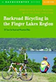 Backroad Bicycling in the Finger Lakes Region: 30 Tours for Road and Mountain Bikes, Fourth Edition