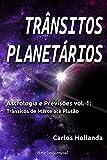 TRÂNSITOS PLANETÁRIOS: Astrologia e Previsões vol. 1 (Portuguese Edition)