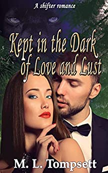 Kept in the Dark of Love and Lust by [M. L. Tompsett]