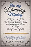 DRAWING: ONE DAY DRAWING MASTERY: The Complete Beginner's Guide to Learning to Draw in Under 1 Day! A Step by Step Process to Learn – Inspiring Images ... Photography) (CRAFTS FOR EVERYBODY Book 8)