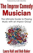 The Improv Comedy Musician: The Ultimate Guide to Playing Music with an Improv Group