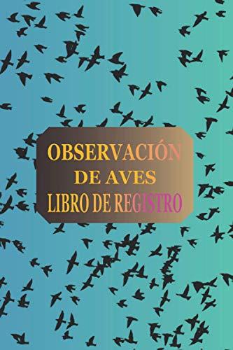 OBSERVACIÓN DE AVES LIBRO DE REGISTRO: Este cuaderno es perfecto para los amantes de las aves   libro de registro con tabla de contenidos + espacio ... de especies de aves   Ideal como regalo
